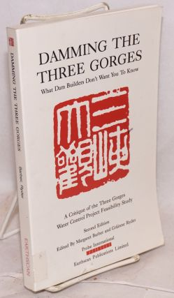 Damming the Three Gorges; what dam builders don't want you to know. A critique of the Three...
