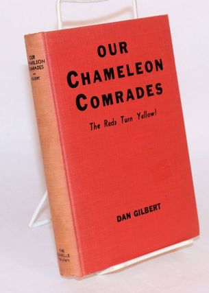 Our Chameleon Comrades: The Reds Turn Yellow! Dan W. Gilbert