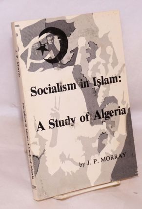 Socialism in Islam: a study of Algeria with a translation of excerpts from the Algerian National...