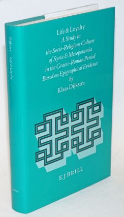 Life and loyalty; a study in the socio-religious culture of Syria and Mesopotamia in the...