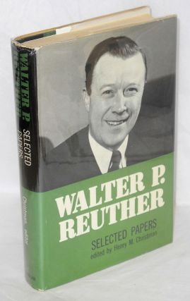 Selected papers. Edited and with an introduction by Henry M. Christman. Walter P. Reuther