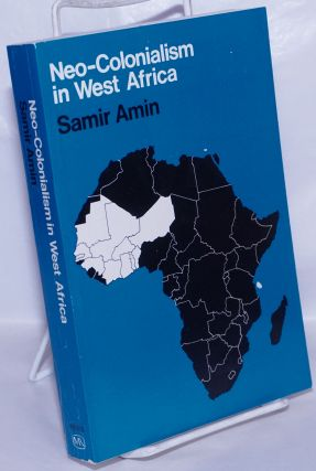 Neo-colonialism in West Africa translated from the French by Francis McDonagh. Samir Amin