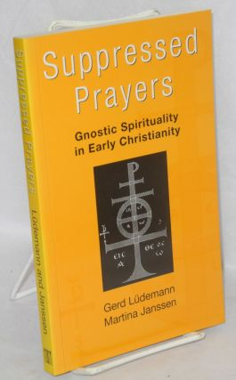 Suppressed Prayers; gnostic spirituality in early Christianity. Gerd Ludemann, Martina Janssen,...