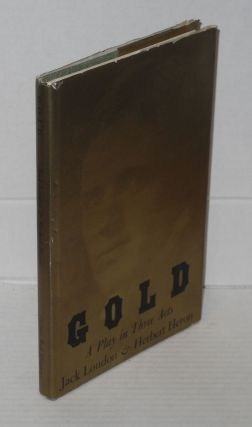Gold: a play in three acts. Jack London, Herbert Heron