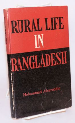 Rural life in Bangladesh. A study of 5 selected villages. Mohammad Afsaruddin