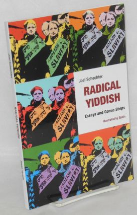 Radical Yiddish Essays and Comic Strips. Illustrated by Spain. Joel Schechter, and Spain Rodriguez