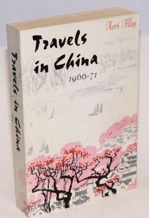 Travels in China 1966-71. Rewi Alley