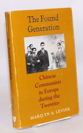 The found generation: Chinese communists in Europe during the Twenties. Marilyn A. Levine
