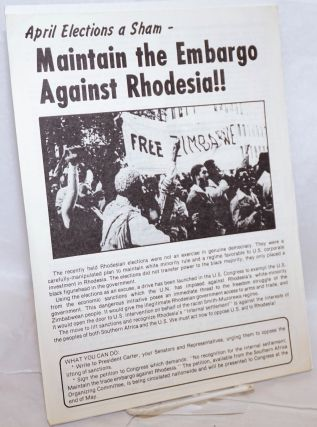 April elections a sham - Maintain the embargo against Rhodesia [handbill