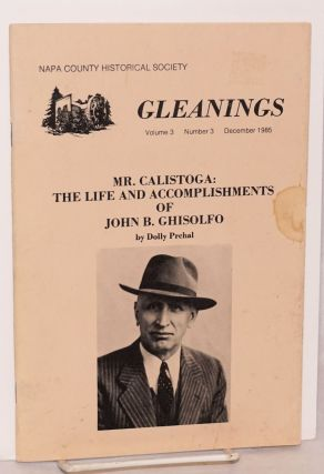 Gleanings: vol. 3, #3 December 1985; Mr. Calistoga: the life and accomplishments of John B....