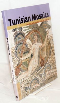 Tunisian Mosaics, treasures from Roman Africa; translated from the French by Sharon Grevet. Aicha...