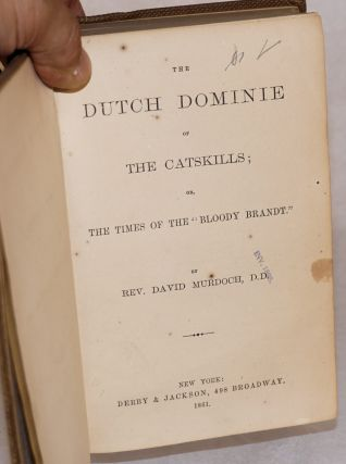 """The Dutch Dominie of the Catskills; the times of the """"Bloody Brandt."""""""