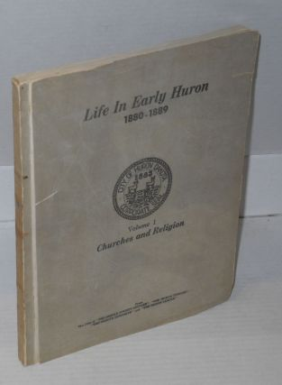 Life in early Huron: part I: churches and religion. Work Projects Administration Workers of the...
