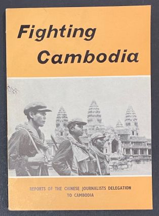 Fighting Cambodia. Reports of the Chinese Journalists Delegation to Cambodia