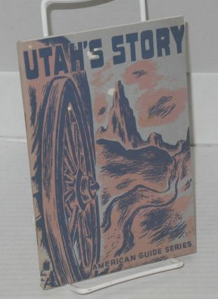 Utah's story. workers of the Writers' Program Work Projects Administration for the State of Utah