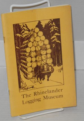 The Rhinelander Logging Museum. Federal Writers' Project.