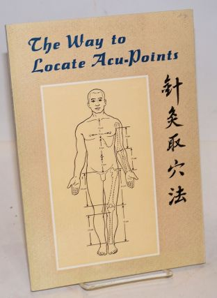 The Way to Locate Acu-Points. Translated by Dr. Meng Xiankun and Dr. Li Xuewu. Advised by He...