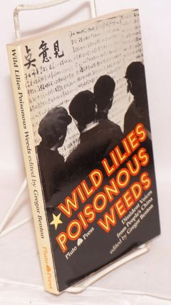Wild Lilies: Poisonous Weeds. Dissident voices from people's China. Gregor Benton