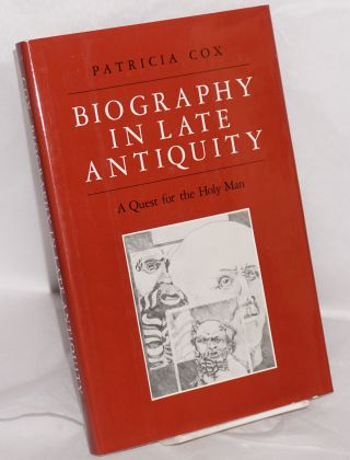 Biography in Late Antiquity: A Quest for the Holy Man. Patricia Cox