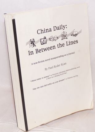 China Daily: in between the lines. A non-fiction novel masquerading as a journal. Paul Ryder Ryan