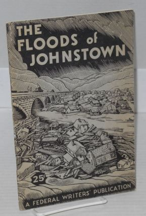 The floods of Johnstown. Compiled and, Work Projects Administration Commonwealth of Pennsylvania...