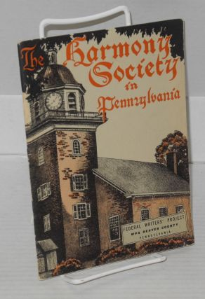 The Harmony Society in Pennsylvania: Federal Writers' Project, WPA Beaver County Pennsylvania....