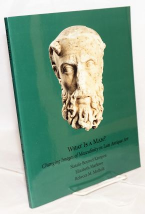 What Is a man? changing images of masculinity in late antique art. April 12 through June 17,...