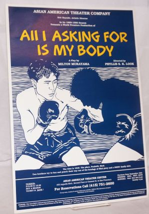 All I asking for is my body a play by Milton Murayama [poster]. Milton Murayama Asian American...