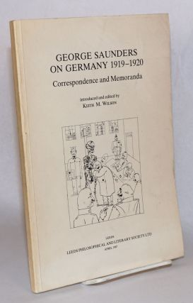 George Saunders on Germany 1919-1920. Introduced and edited by Keith M. Wilson. George Keith M....