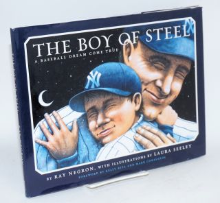 The Boy of Steel a baseball dream come true. Ray Negron, Laura Seeley