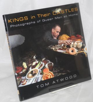 Kings in their Castles: photographs of queer men at home. Tom Atwood, Charles Kaiser