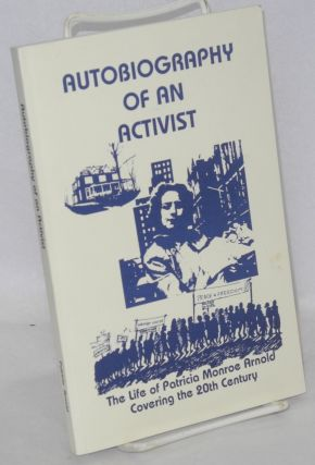 Autobiography of an activist, The life of Patricia Monroe Arnold covering the 20th century....