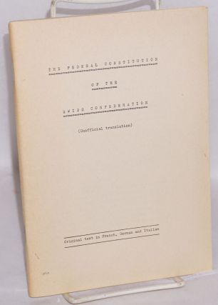 The Federal Constitution of the Swiss Confederation (Unofficial translation); Original text in...