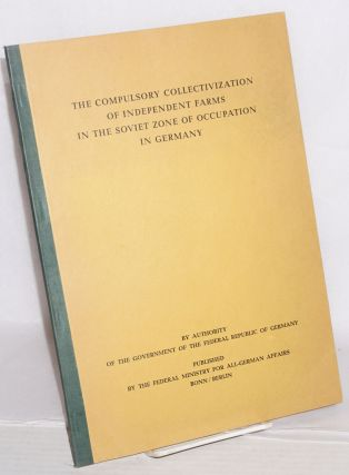 The Compulsory Collectivization of Independent Farms in the Soviet Zone of Occupation in Germany...