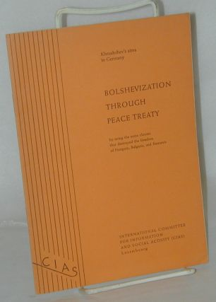 Bolshevization through Peace Treaty by using the same clauses that destroyed the freedom of...