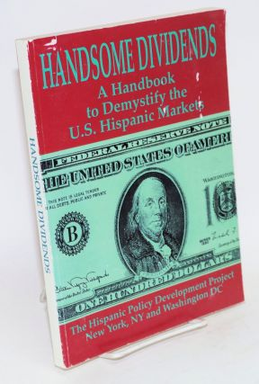 Handsome Dividends, a handbook to demystify the Hispanic market. Siobhan Nicolau, John...