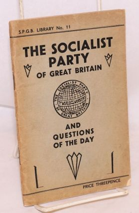 The Socialist Party of Great Britain and questions of the day. Socialist Party of Great Britain
