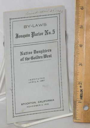 By-laws, Joaquin Parlor no. 5. Native Daughters of the Golden West.