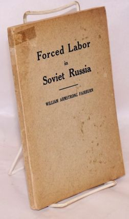 Forced Labor in Soviet Russia. William Armstrong Fairburn.