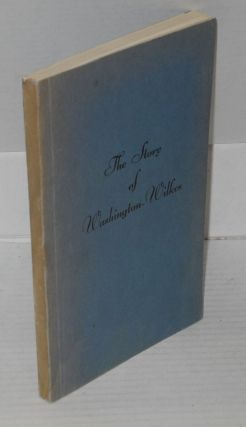 The story of Washington-Wilkes illustrated. Compiled and, Workers of the Writers' Program of the...