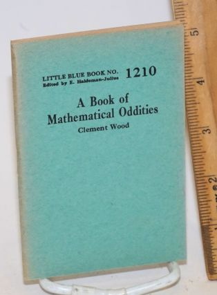 A book of mathematical oddities. Clement Wood