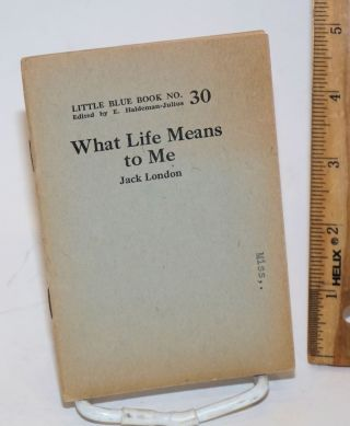 What life means to me [with Jack London and Maxim Gorky: a comparative study by Annebelle...