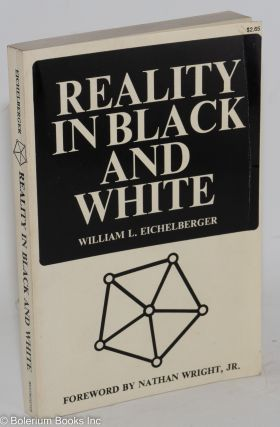 Reality in black and white; foreword by Nathan Wright, Jr. William L. Eichelberger