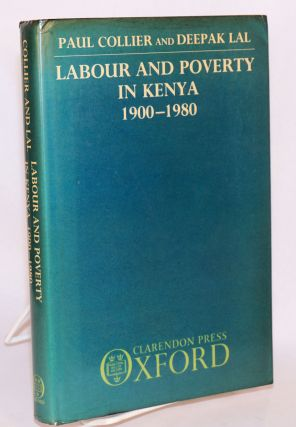 Labour and Poverty in Kenya 1900-1980. Paul Collier, Deepak Lal