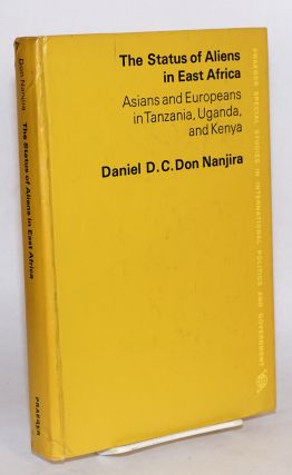 The status of aliens in East Africa: Asians and Europeans in Tanzania, Uganda, and Kenya. Daniel...