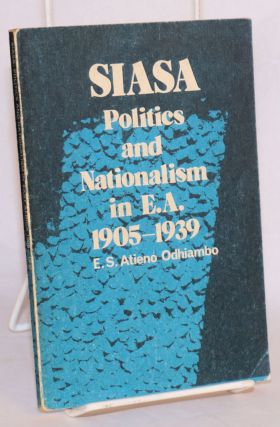 SIASA: Politics and Nationalism in E.A. E. S. Atieno Odhiambo