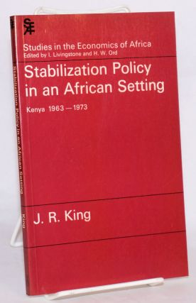 Stabilization Policy in an African Setting; Kenya 1963-1973. J. R. King