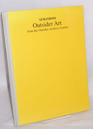 ArT Random: Outsider Art from the Outsider Archive, London. Monika Kinley, text, editorial...