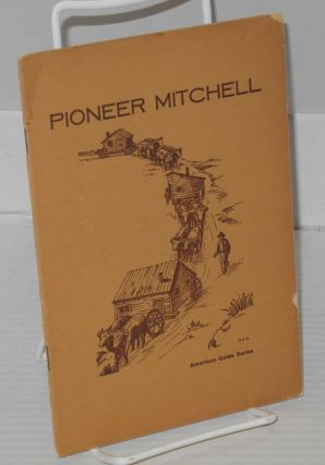 Pioneer Mitchell. the Federal Writers' Project of the Works Progress Administration in South...
