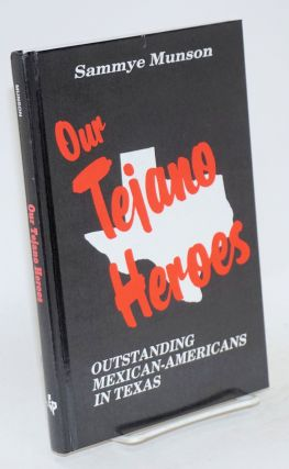 Our Tejano heroes; outstanding Mexican-Americans in texas. Sammye Munson